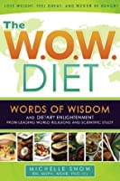 The WOW Diet Words of Wisdom, Dietary Enlightenment from Leading World Religions, and Scientific Study