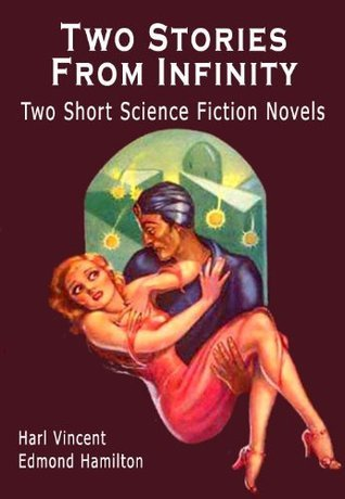 Two Stories From Infinity: Two Short Science Fiction Novels Harl Vincent