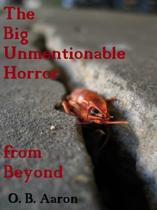 The Big Unmentionable Horror From Beyond  by  O.B. Aaron