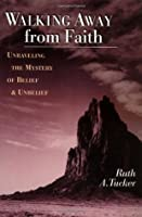 Walking Away from Faith: Unraveling the Mystery of Belief and Unbelief