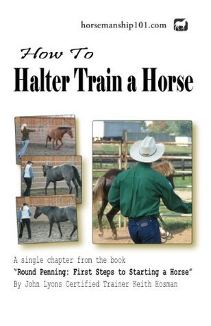How to Halter Train a Horse  by  Keith Hosman