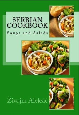 Serbian Cookbook Soups and Salads Zivojin Aleksic