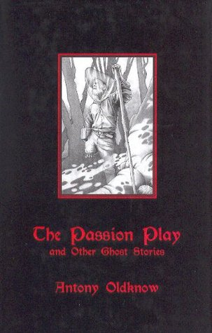 THE PASSION PLAY and Other Ghost Stories Antony Oldknow