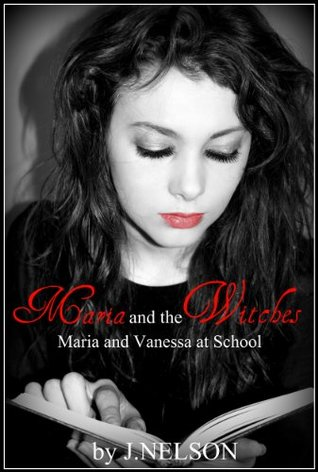 Maria and Vanessa at School (Maria and the Witches, Book 2) J. Nelson