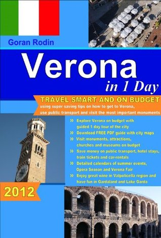 Verona in 1 Day, 2012, Travel Smart and on Budget, visit the most important monuments in as little as 1 day (Goran Rodin Travel Guides - Travel Guidebook) Goran Rodin