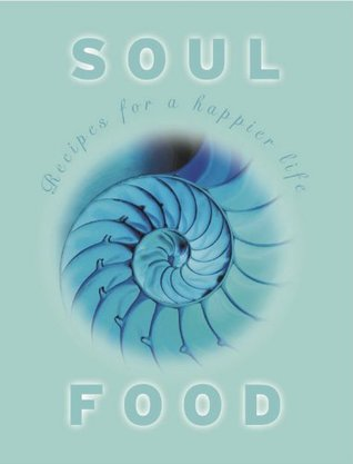 Soul Food: Recipies for a Happier Life Kate Marr Kippenberger