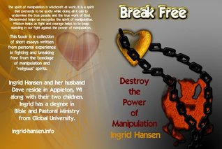 Break Free! Destroy the Power of Manipulation.  by  Ingrid Hansen