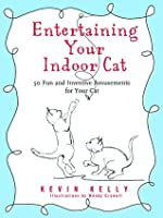 Entertaining Your Indoor Cat: 50 Fun and Inventive Amusements for Your Cat