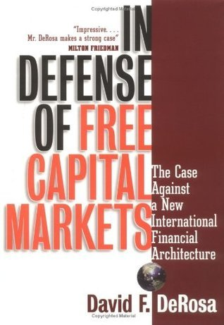 In Defense of Free Capital Markets: The Case Against a New International Financial Architecture David F. DeRosa
