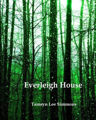 Everleigh House  by  Tamsyn Lee Simmons