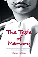The Taste of Memory: Food and Gardens Have Taken Marion Halligan to Some Surprising Places