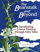 The Beanstalk And Beyond:  Developing Critical Thinking Through Fairy Tales