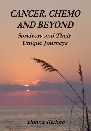 CANCER, CHEMO AND BEYOND -Survivors and Their Unique Journeys  by  Donna Richno