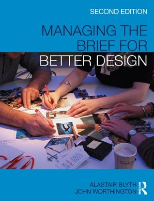 Managing the Brief For Better Design Alastair Blyth