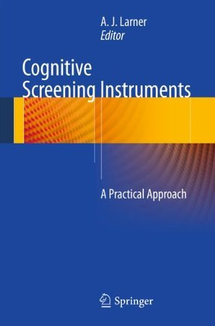 Cognitive Screening Instruments: A Practical Approach  by  A.J. Larner