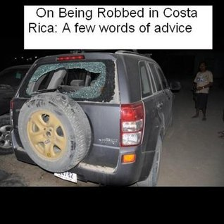 Avoid Being Robbed in Costa Rica: Words of advice from a frequent visitor Todd Strasser