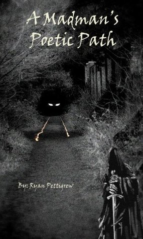 A Madmans Poetic Path  by  Ryan Pettigrew