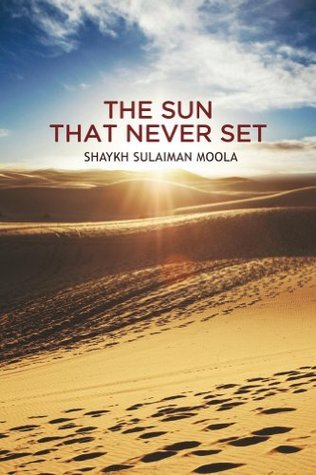 The Sun That Never Set  by  Shaykh Sulaiman Moola