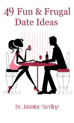 49 Fun and Frugal Date Ideas  by  Jasmine Sterling