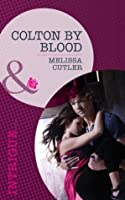 Colton by Blood (Mills & Boon Romantic Suspense) (The Coltons of Wyoming - Book 2)
