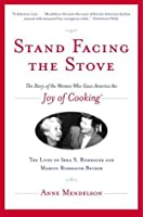 Stand Facing the Stove: The Story of the Women Who Gave America the 'Joy of Cooking'