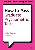 How to Pass Graduate Psychometric Tests: Essential Preparation for Numerical and Verbal Ability Tests Plus Personality Questionnaires (Testing Series)
