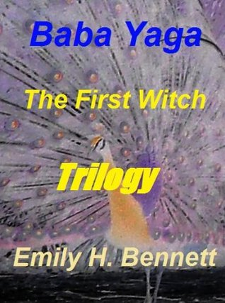 Baba Yaga The First Witch Trilogy (Baba Yaga Series) Emily H. Bennett
