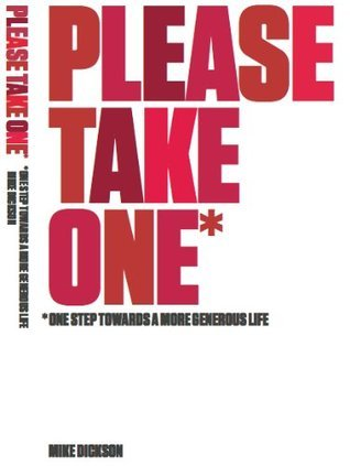 Please Take One: One Step Towards a More Generous Life Mike Dickson