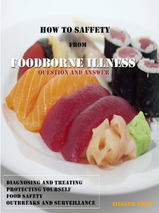 How to safety from Foodborne Illness  by  Zeigler Prize