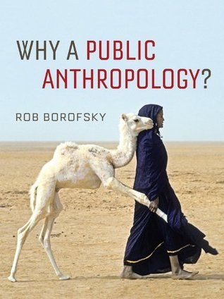 Why a Public Anthropology ? Robert Borofsky