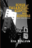Songs of Vagabonds, Misfits, and Sinners: New York Stories