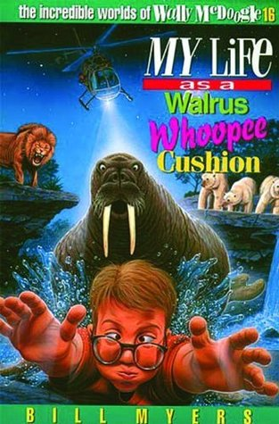 My Life as a Walrus Whoopee Cushion (The Incredible Worlds of Wally McDoogle #16)  by  Bill Myers