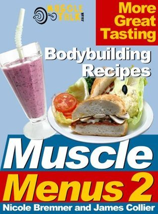 Muscle Menus 2 : More Great Tasting Bodybuilding Recipes  by  James Collier