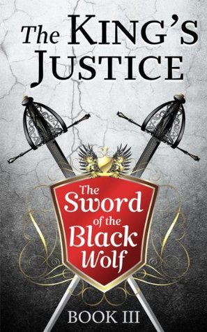 The Kings Justice (Book III of the Sword of the Black Wolf Series)  by  Adam Nichols