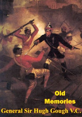 Old Memories (Of the Indian Mutiny 1857) [Illustrated Edition] Hugh Gough