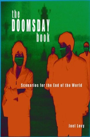The Doomsday Book - Scenarios for the End of the World  by  Joel Levy