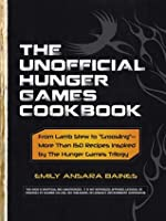 "The Unofficial Hunger Games Cookbook: From Lamb Stew to ""Groosling"" - More than 150 Recipes Inspired by The Hunger Games Trilogy"