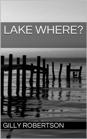 Lake Where?  by  Gilly Robertson