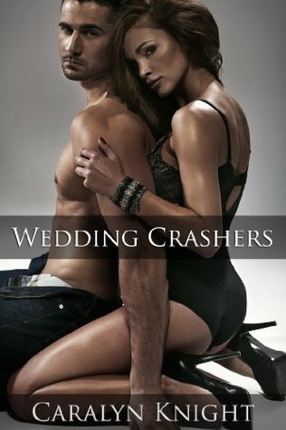 Wedding Crashers: An Erotic Revenge Fantasy  by  Caralyn Knight