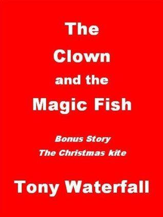 The Clown and the Magic Fish  by  Tony Waterfall
