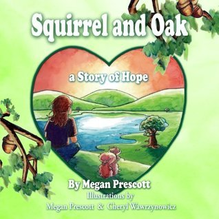 Squirrel and Oak: A Story of Hope Megan Prescott