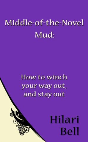 Middle-of-the-Novel Mud: How to winch your way out, and stay out Hilari Bell