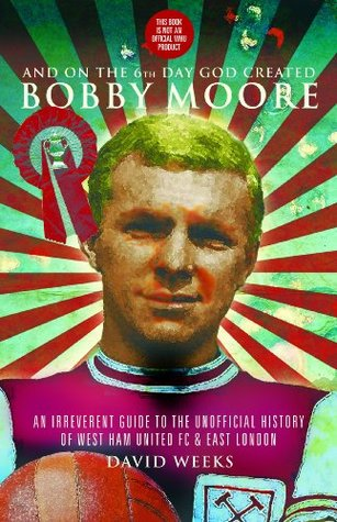 And On The 6th Day God Created Bobby Moore  by  David Weeks