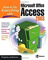 How to Do Everything with Microsoft Office Access 2003