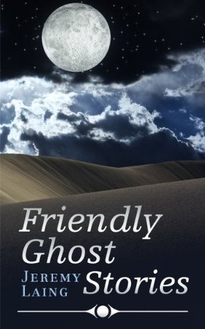 Friendly Ghost Stories Jeremy Laing