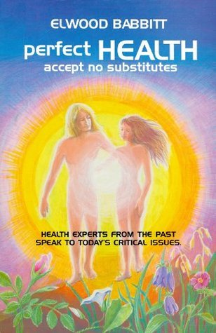 Perfect Health - Accept No Substitutes Elwood Babbitt