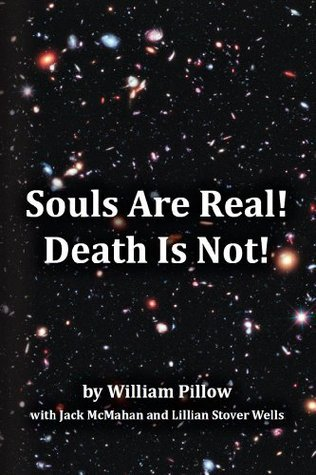 Souls Are Real! Death Is Not!  by  William Pillow