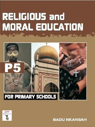 Religious and Moral Education for Primary Schools Book 5  by  Badu Nkansah