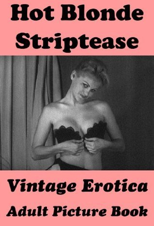 Hot Blonde Striptease (Vintage Erotica Adult Picture Book)  by  Erotic Photography