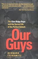 Our Guys: The Glen Ridge Rape and the Secret Life of the Perfect Suburb